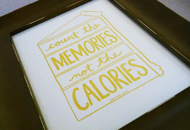 Count the memories, not the calories.