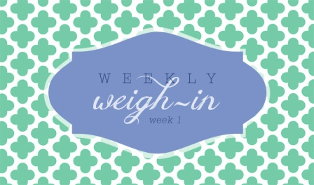 weekly weight in, week 1