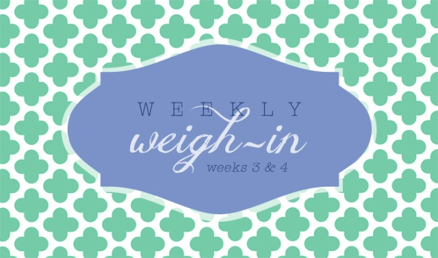 weekly weigh in 3 and 4